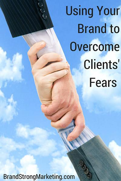 Using Your Brand to Overcome Clients Fears