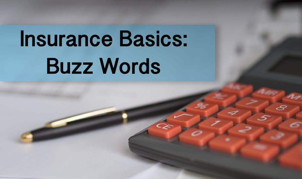 These are your need-to-knows on insurance basic buzzwords.
