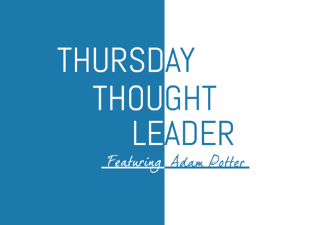 Adam Potter, CEO of CLM and Business Insurance Magazine, shares his wisdom on this week's Thursday Thought Leader.
