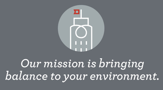 Our mission is bringing balance to your environment.