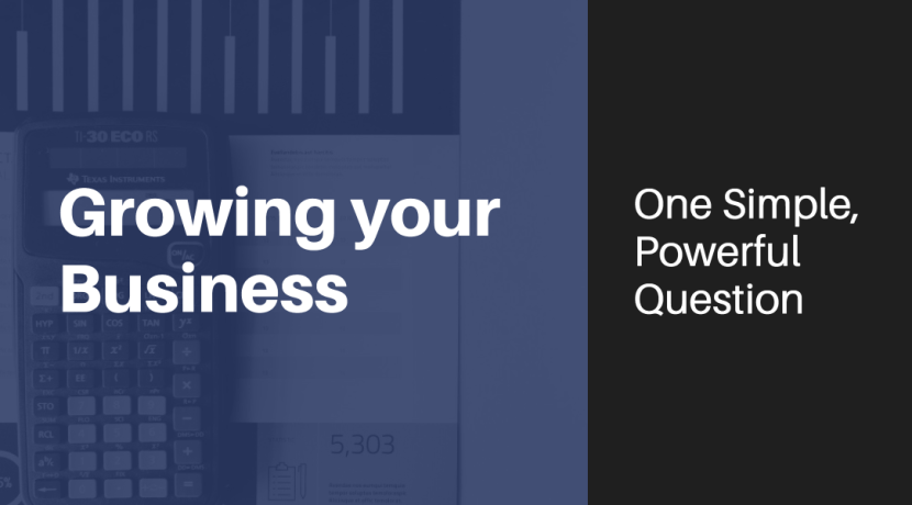 Growing Your Business: One Simple, Powerful Question