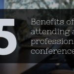 5 Benefits of attending a professional conference