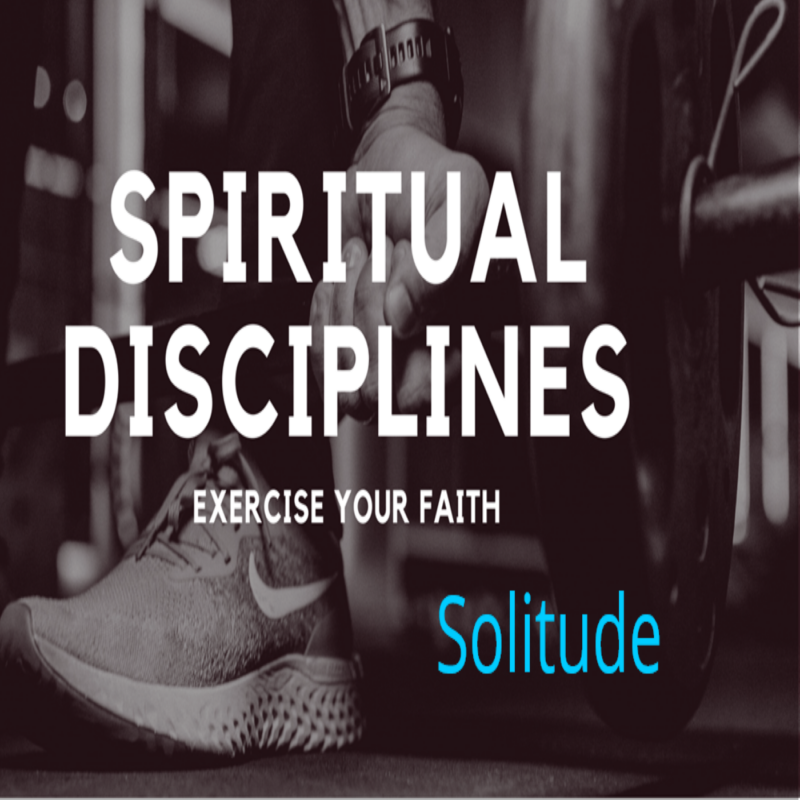 Spiritual Disciplines: Solitude