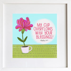 My Cup Overflows - Art Print by LeAnne Poindexter