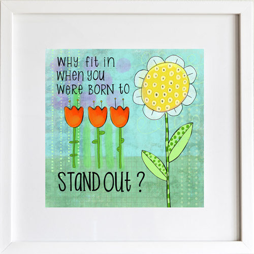 Why Fit In When You Were Born to Stand Out - Art Print by LeAnne Poindexter