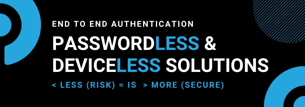End To End Authentication | Passwordless & Deviceless solutions | Less Risk = More Secure