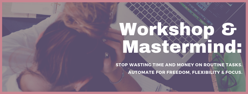 Workshop & Mastermind: Stop Wasting Time and Money on Routine Tasks. Automate for Freedom, Flexibility & Focus with Mary Sue Dahill of MSD Advisors.