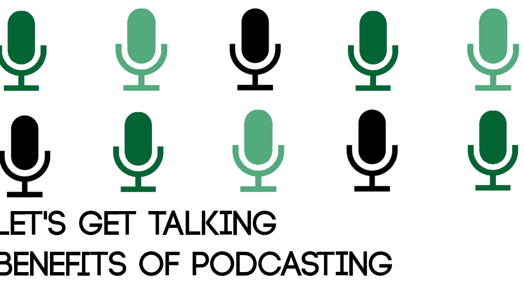 Let's Get Talking | Benefits of Podcasting