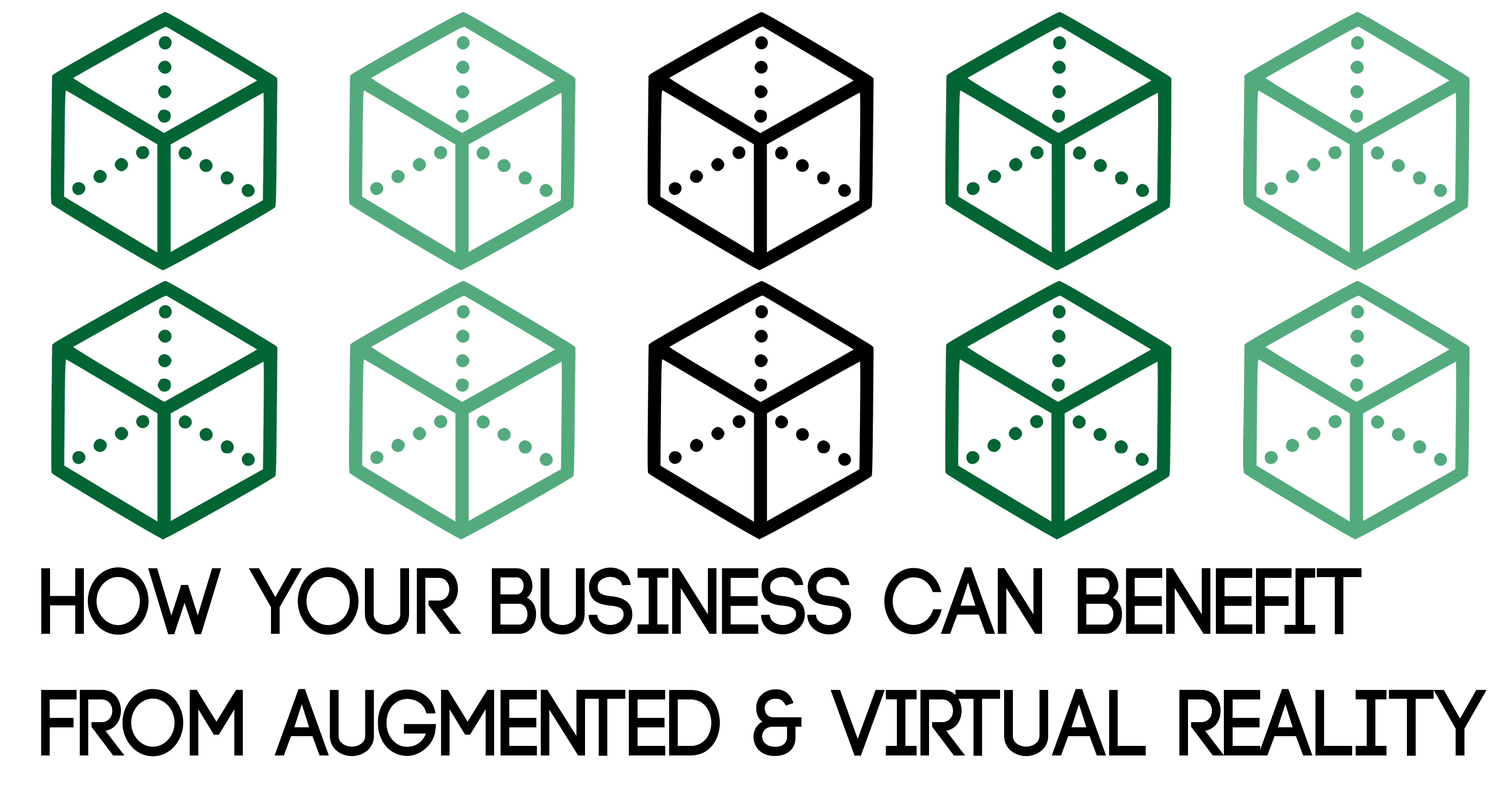 How Your Business Can Benefit from Augmented & Virtual Reality