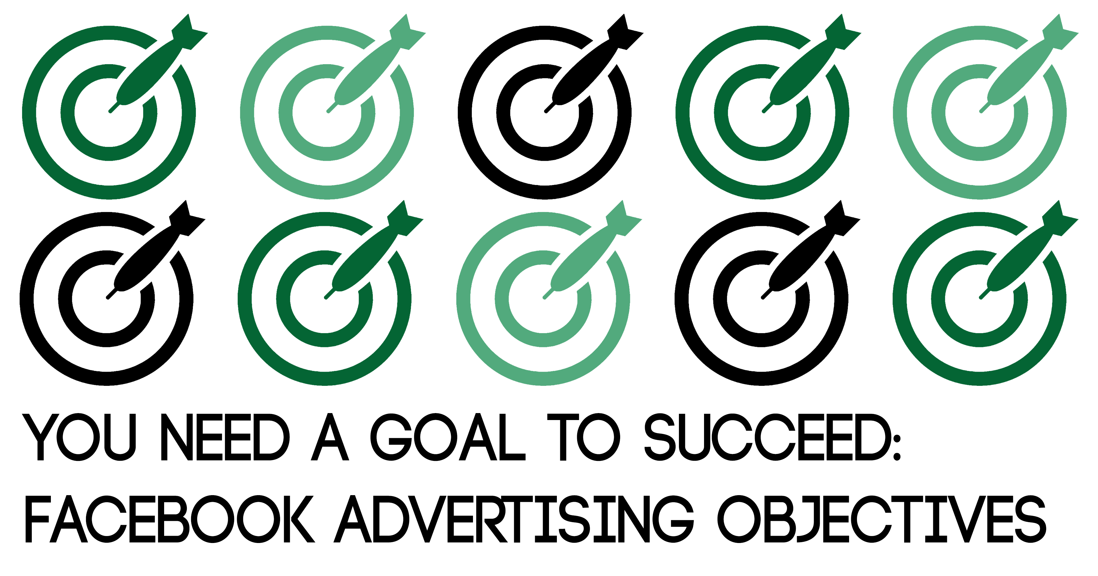 You Need a Goal to Succeed   Facebook Advertising Objectives