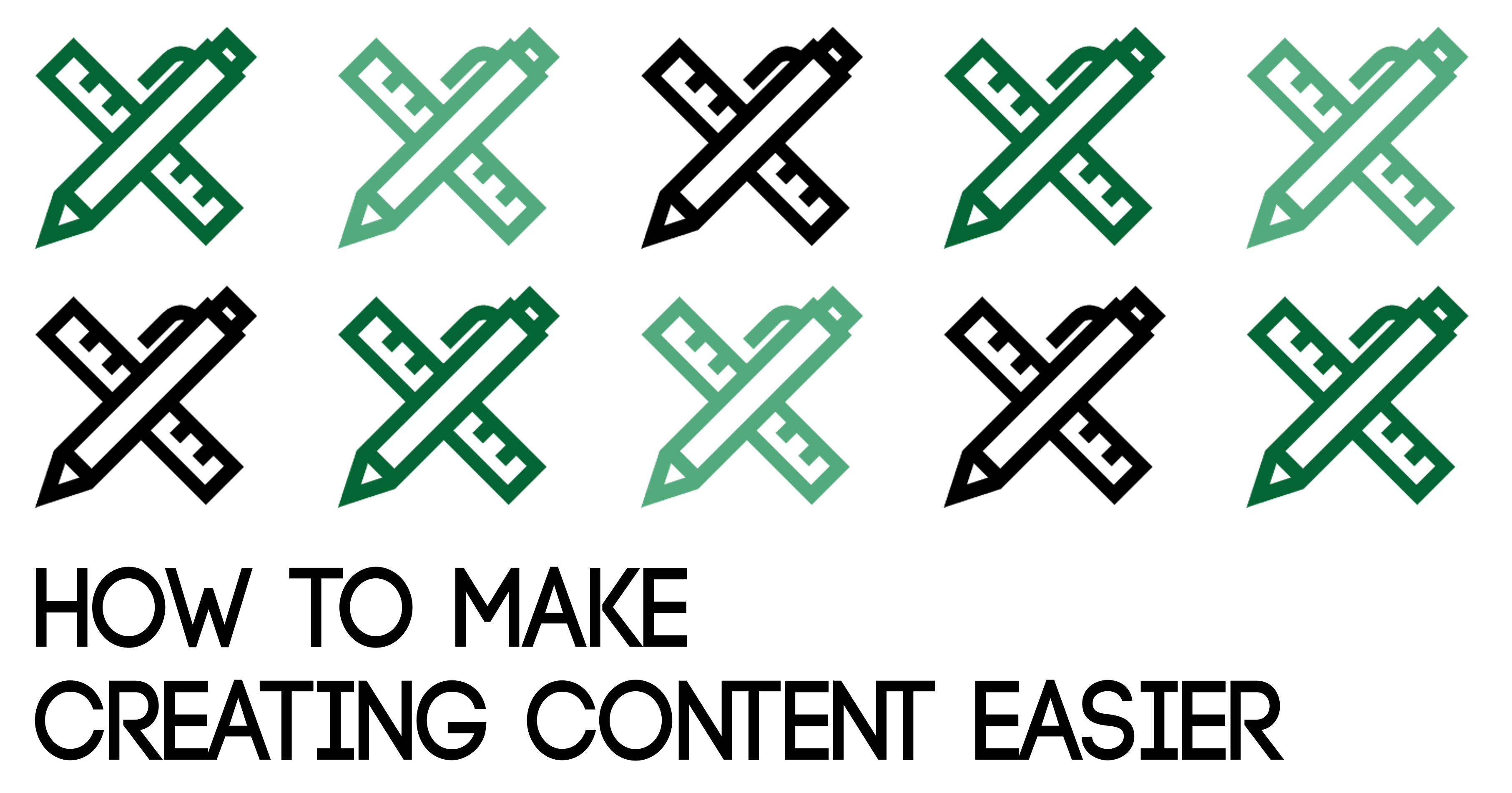 How to Make Creating Content Easier