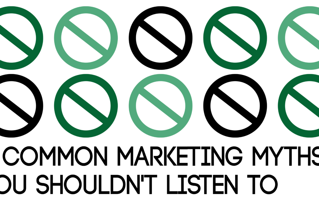 5 Common Marketing Myths You Shouldn't Listen To