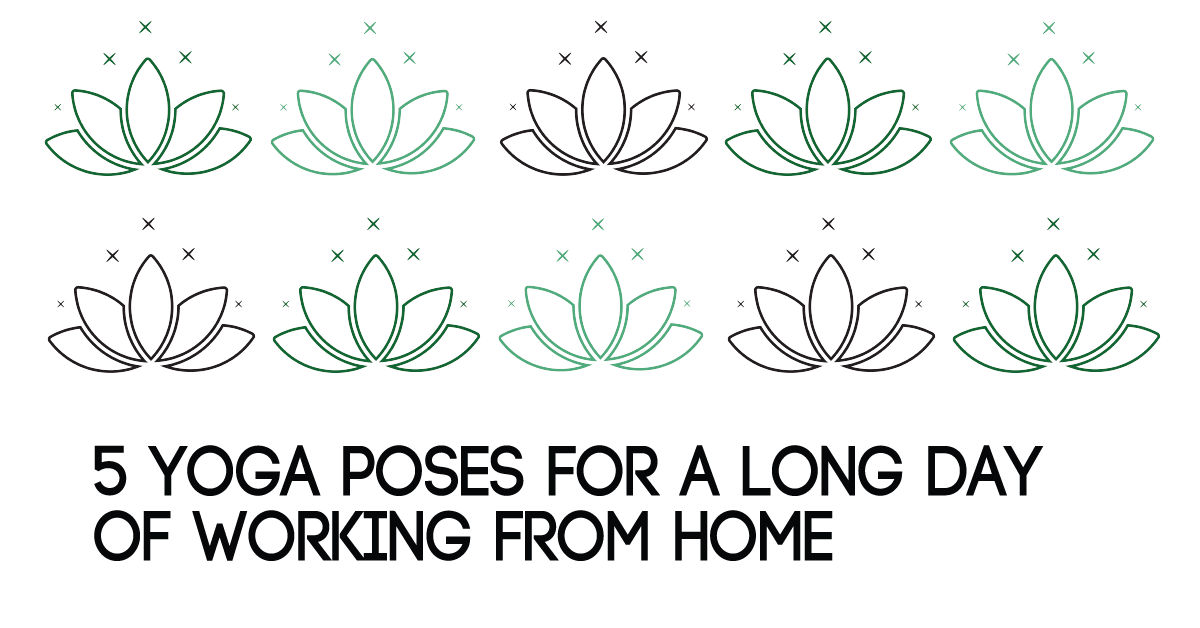 5 Yoga Poses for a Long Day of Working from Home