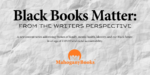Announcing the Writers for Our Black Books Matters Content Series