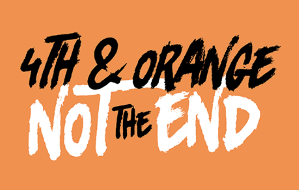 4th & Orange Not The End
