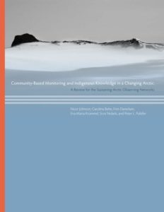Community-Based Monitoring and Indigenous Knowledge in a Changing Arctic: A Review for the Sustaining Arctic Observing Networks​