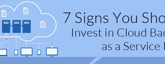 7 signs you should invest in cloud backup as a service now