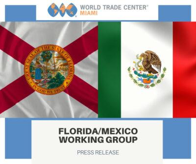 Florida-Mexico Working Group Press Release World Trade Center Miami