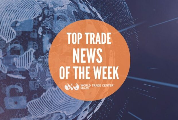 international business top headlines of the week from world trade center miami