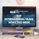 wtcm top trade news of the week