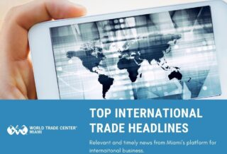 top international trade headlines world trade center miami
