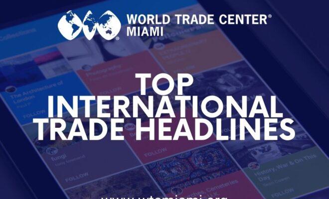 international trade headlines of the week