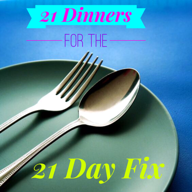 21 No Fuss Dinners for the 21 Day Fix! Healthy, Simple Dinner Ideas to Help You Stay on Track!