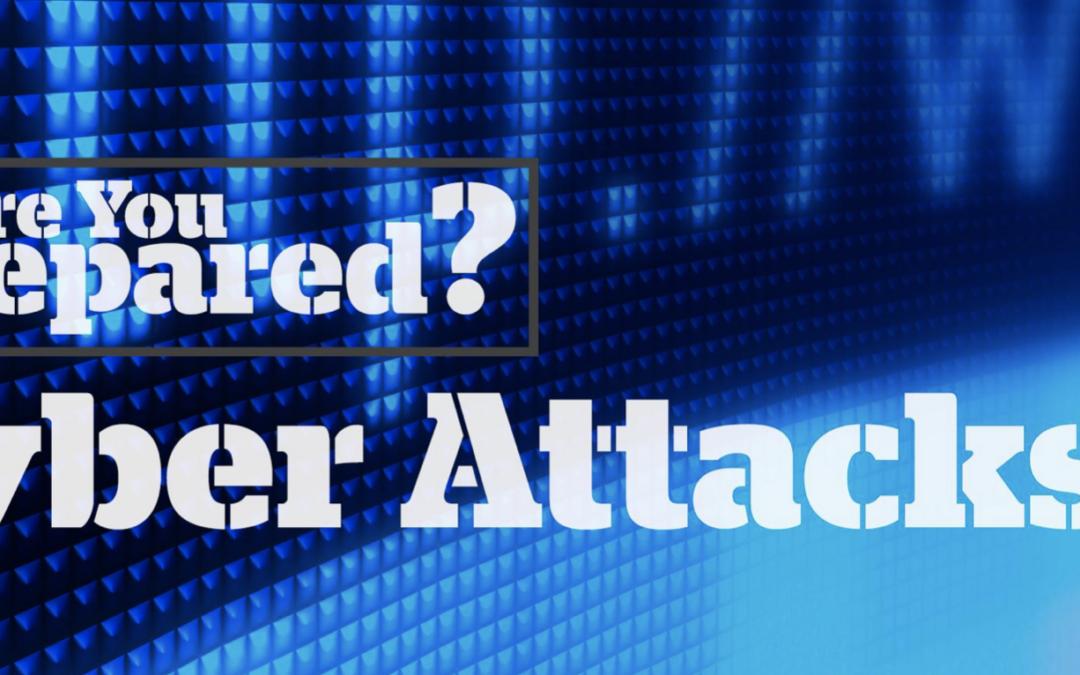 Are you prepared? Cyber Attacks