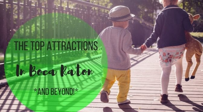 Top Attractions in Boca Raton *and Beyond*
