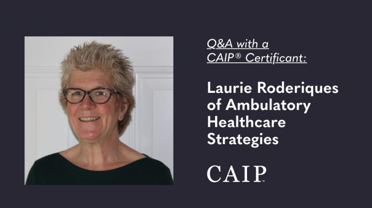 Q&A with a CAIP® Certificant: Laurie Roderiques of Ambulatory Healthcare Strategies