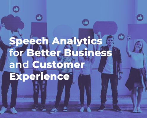 Speech Analytics: The Driving Force for Better Business Practices and Customer Experience