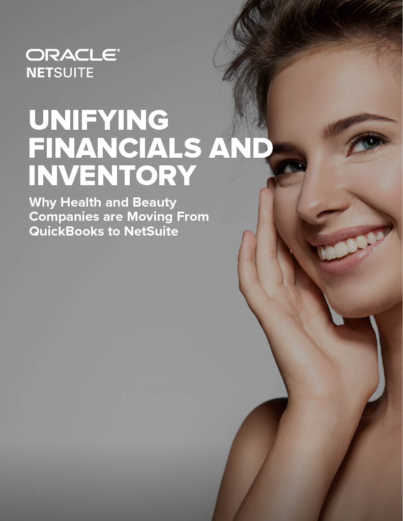 UNIFYING FINANCIALS AND INVENTORY Why Health and Beauty Companies are Moving From QuickBooks to NetSuite