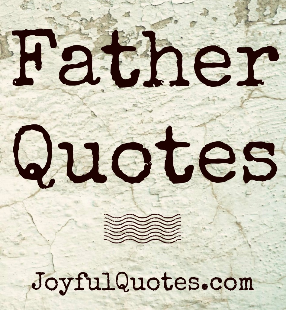 Father Quotes by JoyfulQuotes.com