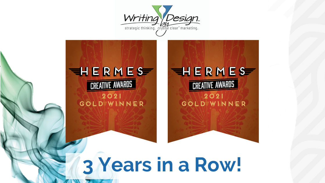 Writing by Design earned two Gold Hermes Creative Awards for work completed in 2020 during the COVID-19 pandemic