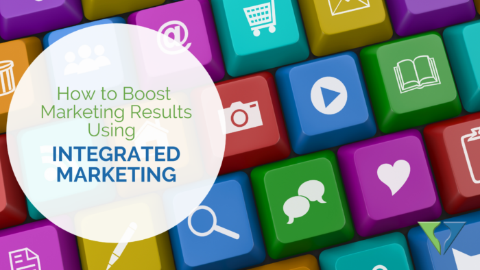 How to Boost Marketing Results Using Integrated Marketing