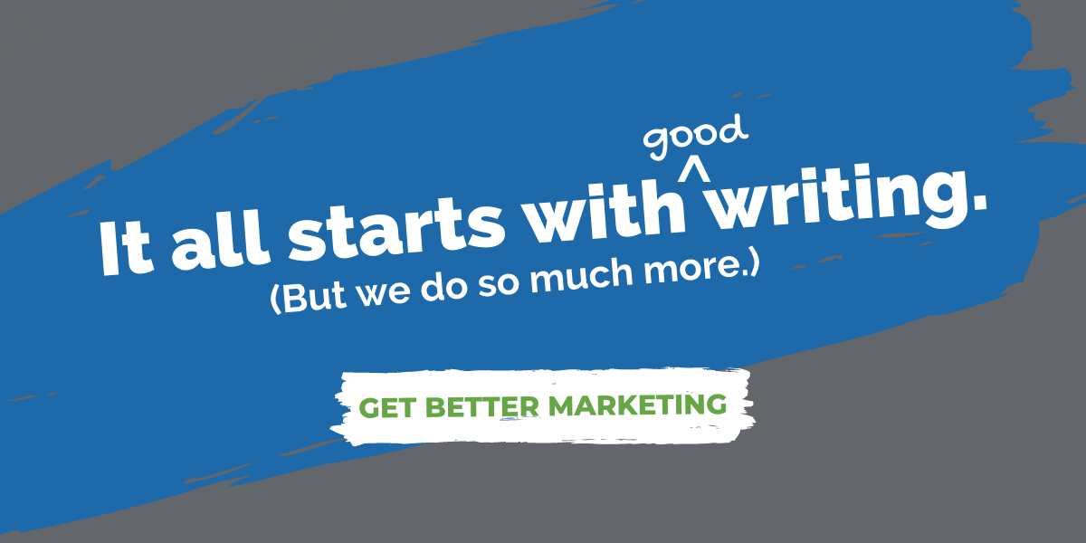 It all starts with good writing (but we do so much more). Get better marketing with Writing by Design