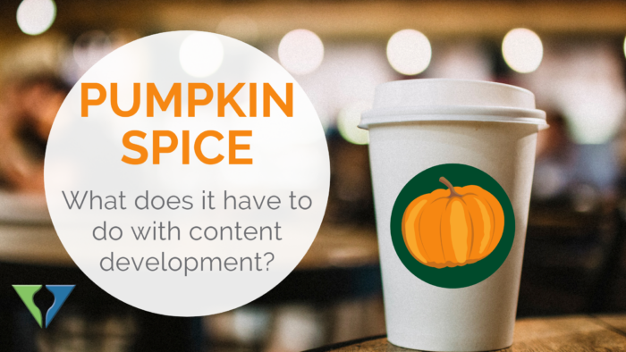 Pumpkin Spice: What does it have to do with content development?