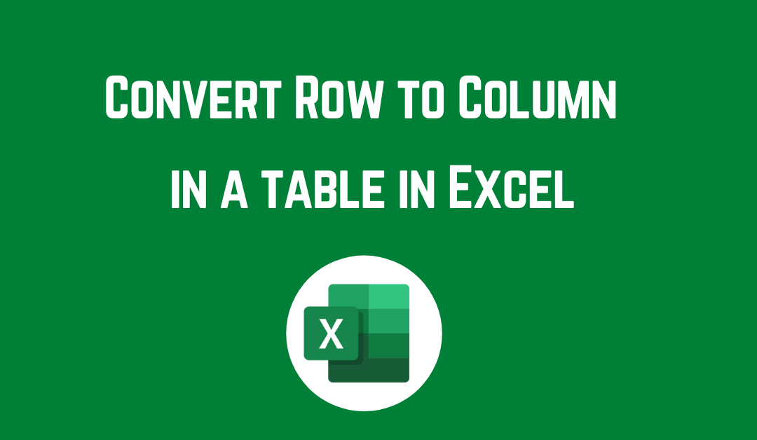 How to Convert Row to Column In a normal table and formatted table in Excel