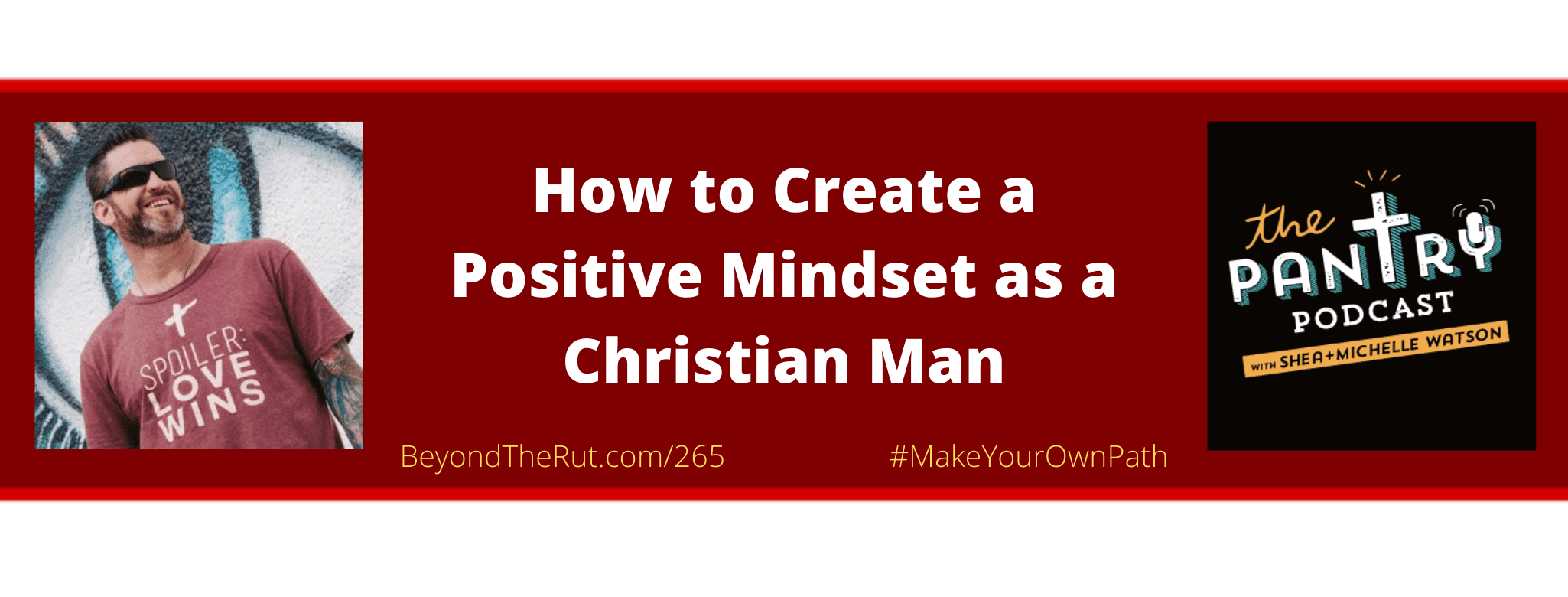 Shae Watson on How to Create a Positive Mindset as a Christian Man