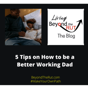 you can be a better working dad