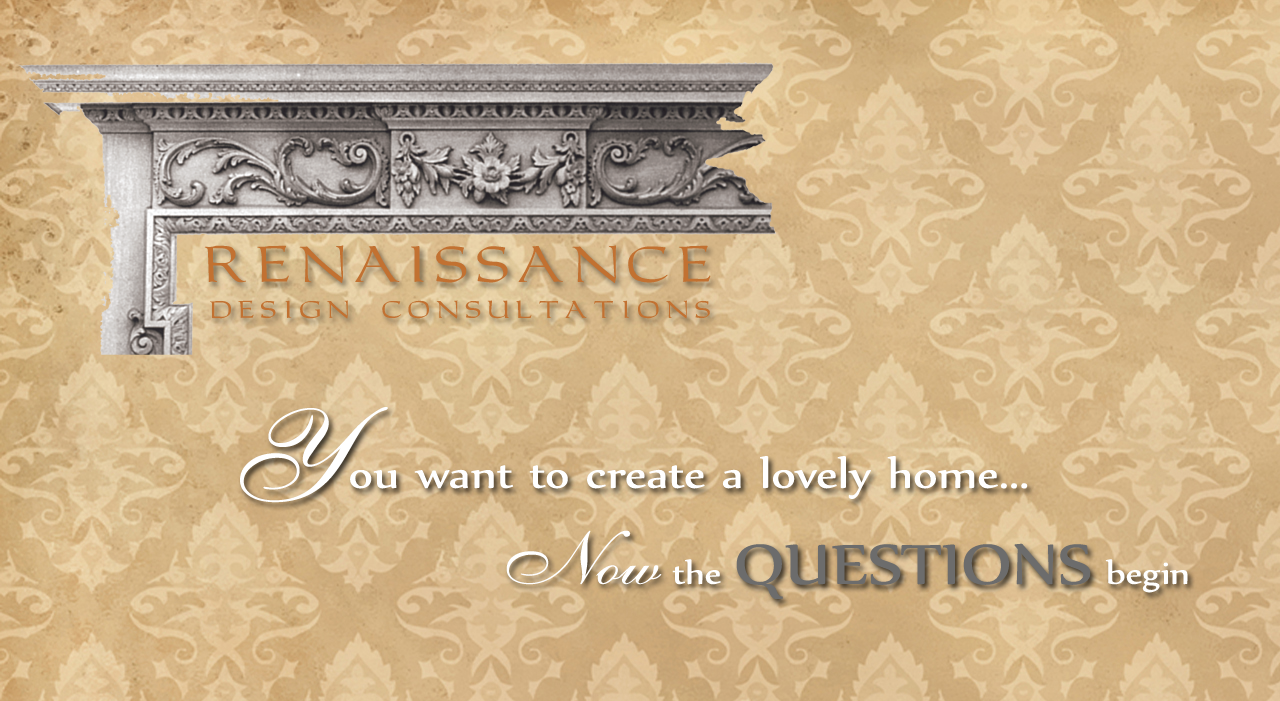 Renaissance Design Consultations logo, You want to create a lovely home, NOW the questions begin...