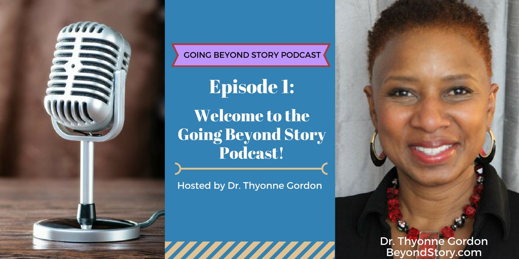 Podcast #001: Welcome to the Going Beyond Story Podcast!
