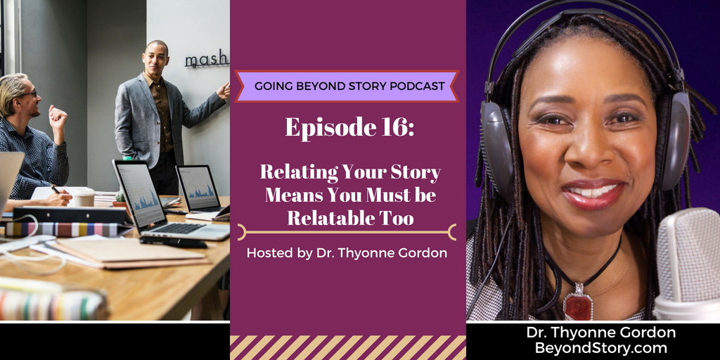 #016: Relating Your Story Means You Must be Relatable Too