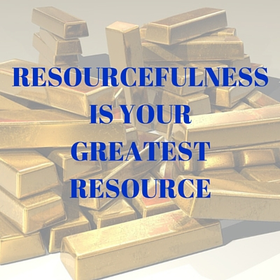 RESOURCEFULNESS is your greatest resource
