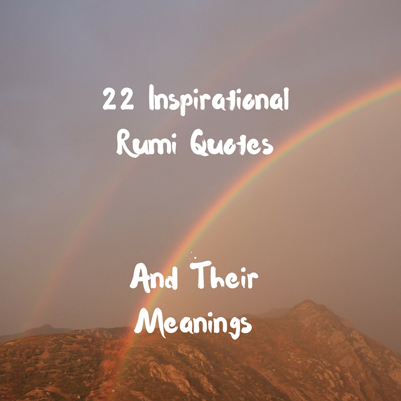 22 Inspirational Rumi Quotes And Their Meanings – Adam Siddiq