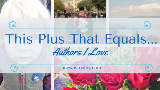 This Plus That Equals…. Authors I Love