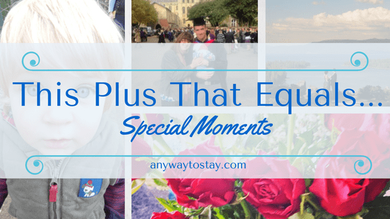 This Plus That Equals…. Special Moments