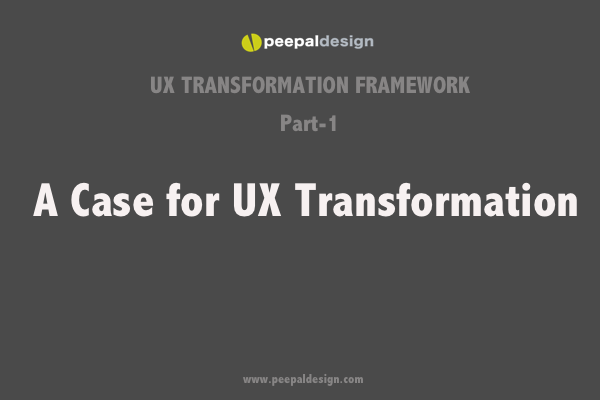 A case for UX Transformation