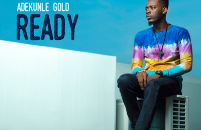 Lyrics : Adekunle Gold – Ready Lyrics