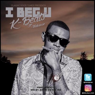 Photo of Official Single:  Kay-Beats ft Teebawse – I Beg You